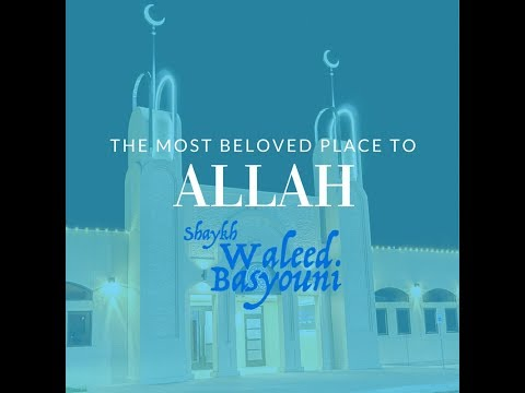 The Most Beloved Place To Allah | Shaykh Waleed Basyouni