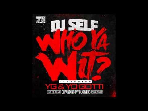DJ Self Feat Yo Gotti YG - Who Ya Wit