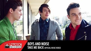 Boys And Noise - Take Me Back | Official Music Video HQ