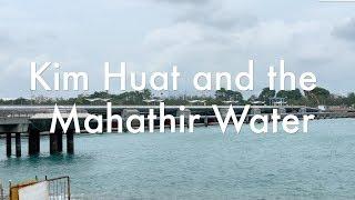 Kim Huat and the Mahathir Water