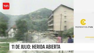 11 de julio: Herida abierta | Momentos TVN|TVN