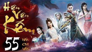 Phim Hay   Hiên Viên Kiếm Hán Chi Vân - Tập 55   PhimTV