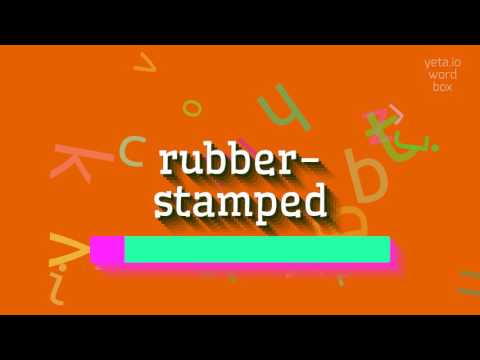"""How to say """"rubber-stamped""""! (High Quality Voices)"""