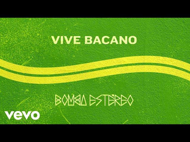 Bomba Estéreo - Vive Bacano (Audio)