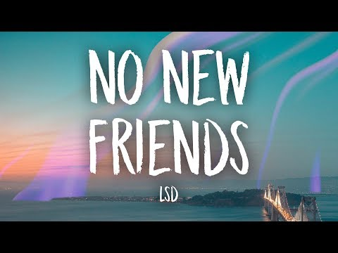 LSD - No New Friends (Lyrics) Ft. Sia, Diplo, Labrinth