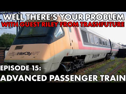 well-there's-your-problem-|-episode-15:-the-advanced-passenger-train