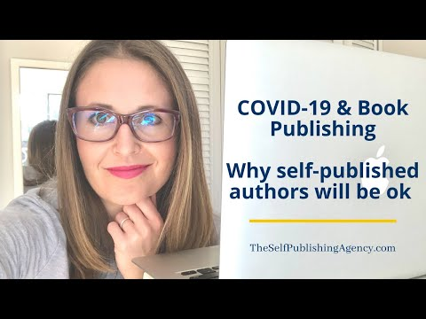 COVID-19 IMPACTS ON BOOK PUBLISHING: Why Self-Published Authors Will Be OK!