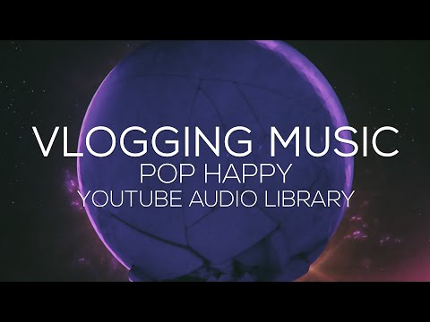 No Copyright Music: Pop Happy Compilation for Vlogging [YouTube Audio Library]