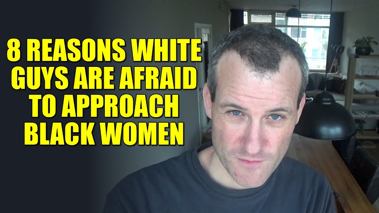 8 Reasons White Guys Are Afraid To Approach Black Women -9686