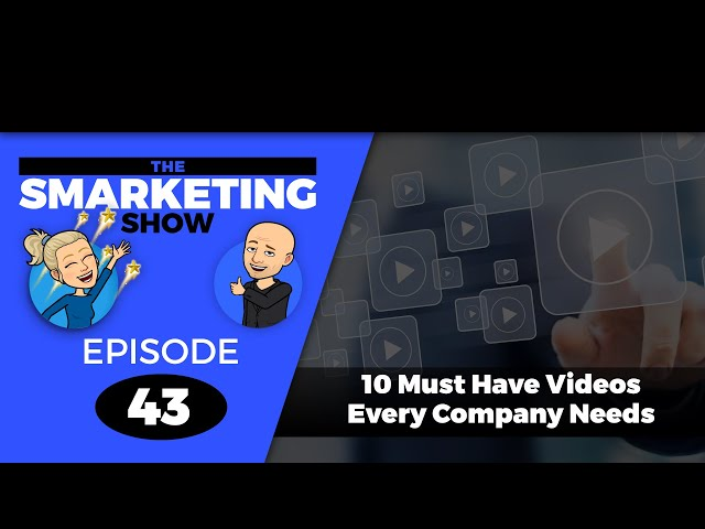 10 Must Have Videos Every Company Needs - Episode 43 - THE SMARKETING SHOW