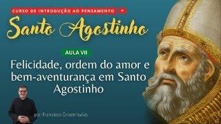 Felicidade, ordem do amor e Bem-aventurança em Santo Agostinho - AULA VIII