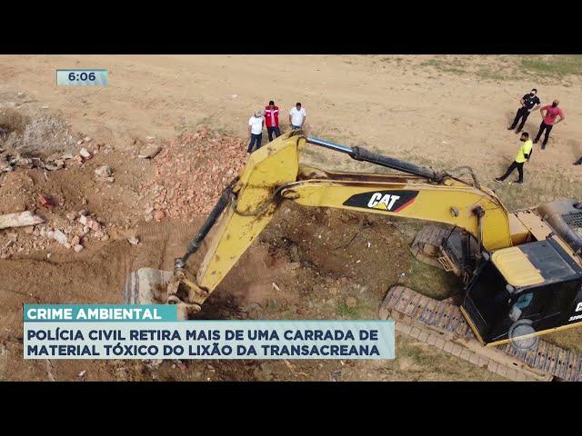 Polícia Civil retira mais de uma carrada de material tóxico do lixão da Transacreana