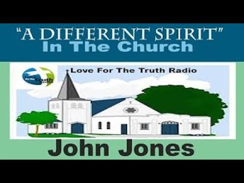"A DIFFERENT SPIRIT"" IN THE CHURCH — John Jones (intrv) On: Love For The Truth Radio"