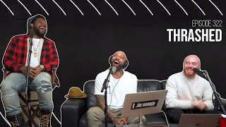 The Joe Budden Podcast Episode 322 | Thrashed