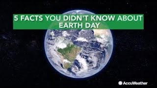 5 facts you may not know about Earth Day