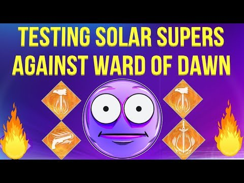 Testing All SOLAR SUPERS Against Ward Of Dawn (Update 2.7.0) Destiny 2 Season Of Dawn