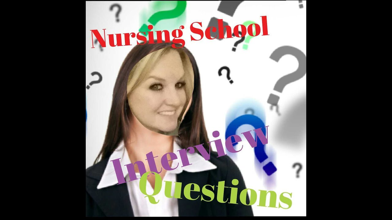 nursing school interview questions nursing school interview questions