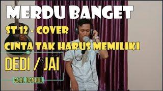 DEDI (cover) Cinta Tak Harus Memiliki (ST12) #CAMPUS #IDOL #KDI # DA #LIDA #Asal #Bandul