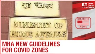 MHA issues new guidelines; Only essential activities allowed in Covid Zones