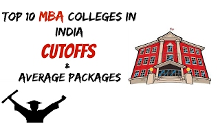 Top 10 MBA - Top 10 MBA colleges in India 2018 | cutoffs | annual average packages