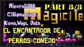 Magicite - PART 3/3 - El encantador de perros-conejo - con C3Gameplays - Gameplay  - Español