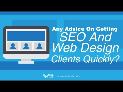Any Advice On Getting SEO And Web Design Clients Quickly?