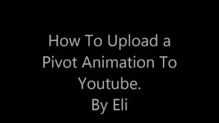 How to upload a Pivot Animation to Youtube