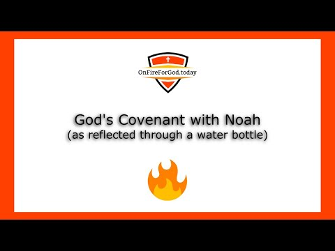 God's Covenant with Noah (as reflected through a water bottle)
