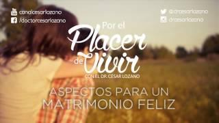 'Aspectos para un matrimonio feliz' Por el Placer de Vivir con el Dr. César Lozano