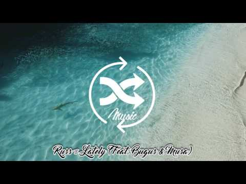 Russ - Lately (Feat. Bugus & Musa)