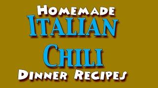 Italian Chili  Dinner Recipes