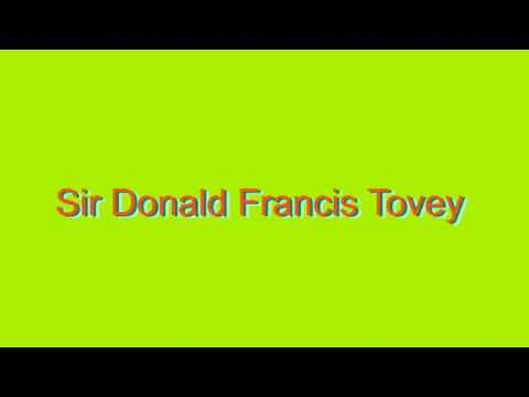 How to Pronounce Sir Donald Francis Tovey