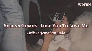 Selena Gomez - Lose You To Love Me Lirik Indo (Lyrics Terjemahan Indo Sub)