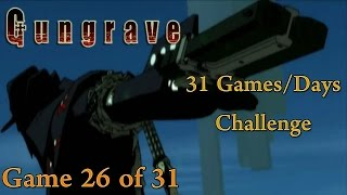 31 G/D Challenge - 26th Game [Gungrave] (1/2)