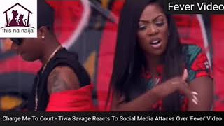 Charge Me To Court - Tiwa Savage Reacts To Social Media Attacks Over 'Fever' Video