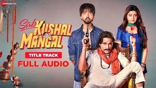 Sab Kushal Mangal Title Track - Full Audio | Akshaye Khanna, Priyaank Sharma | Harshit Saxena