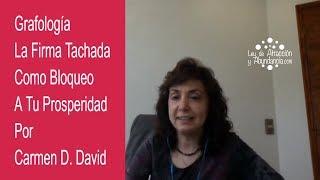 Grafología La Firma Tachada Como Bloqueo A Tu Prosperidad Por Carmen D. David