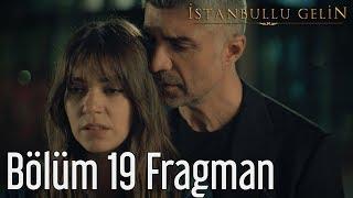İstanbullu Gelin 19. Bölüm Fragman