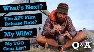 My TGO Gear List, AZT Film Release Date, Where's my Wife, & What's NEXT... Q&A