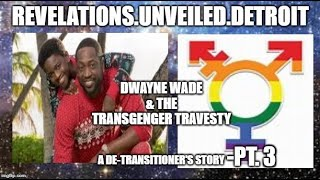 "Pt.3  DWAYNE WADE & The #TRANSGENDER Travesty. A ""DE""-Transitioner TELLS It..."