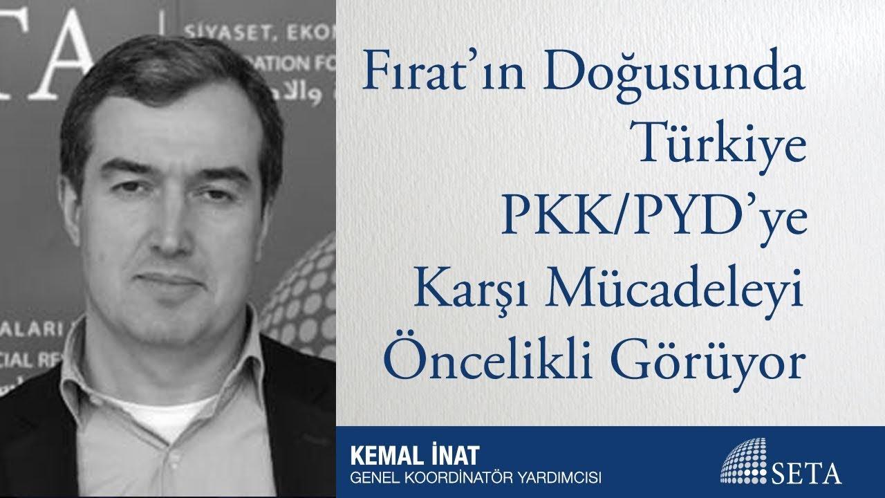 Kemal İnat | Fırat'ın Doğusunda Türkiye PKK/PYD'ye Karşı Mücadeleyi Öncelikli Görüyor