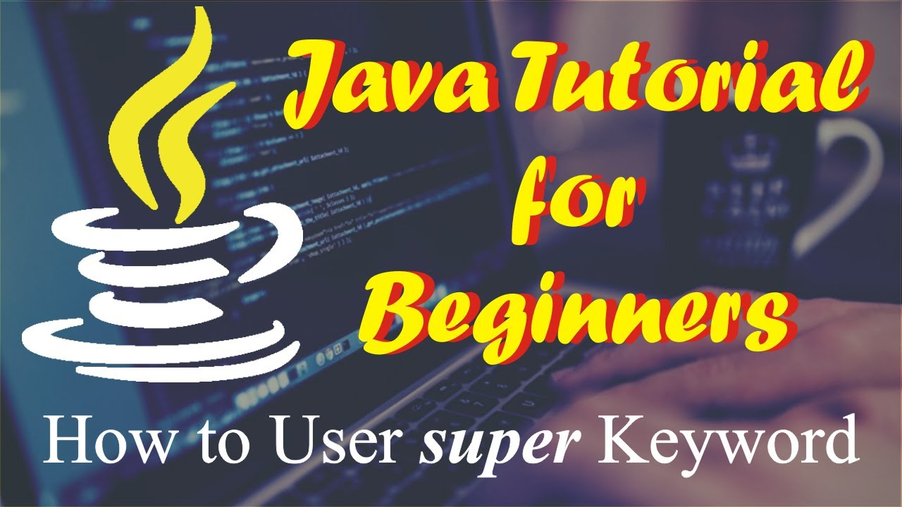 Java tutorials for beginners how to use super keyword to call java tutorials for beginners how to use super keyword to call super class constructors in java baditri Gallery