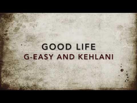 GOOD LIFE -  G-Eazy & Kehlani - LYRICS