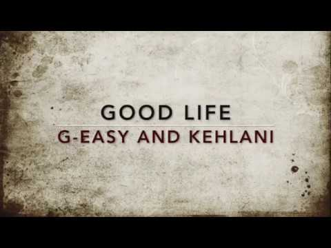 GOOD LIFE -  G-Eazy & Kehlani - LYRICS