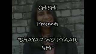 """Shayad Wo Pyaar Nahi""- Female Version 