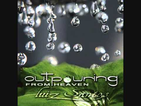 Outpouring From Heaven by Luiz Santos