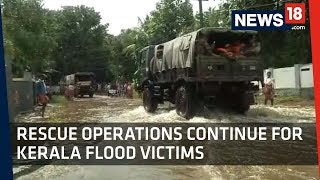 Kerala Floods | Rescue Operations Continue For Flood Victims