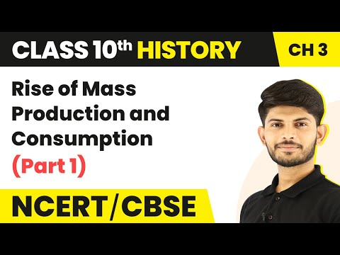 Rise Of Mass Production And Consumption (Part 1)   Class 10 History