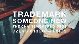 Gambar cover Trademark - Someone New (The Chainsmokers x 5 Seconds Of Summer x Dzeko x Riggi & Piros)