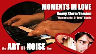 Art Of Noise - Moments In Love Remix (HEAVY STORM VERSION) Live Moments Out Of Love Fighting Cover